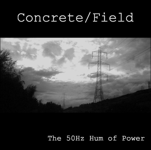 The 50Hz Hum Of Power - Concrete/Field